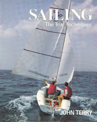 Sailing - The True Technique by John Terry